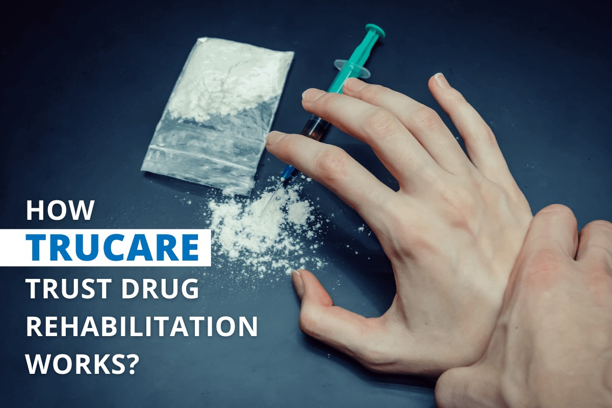How Trucare Trust Drug Rehabilitation Works?