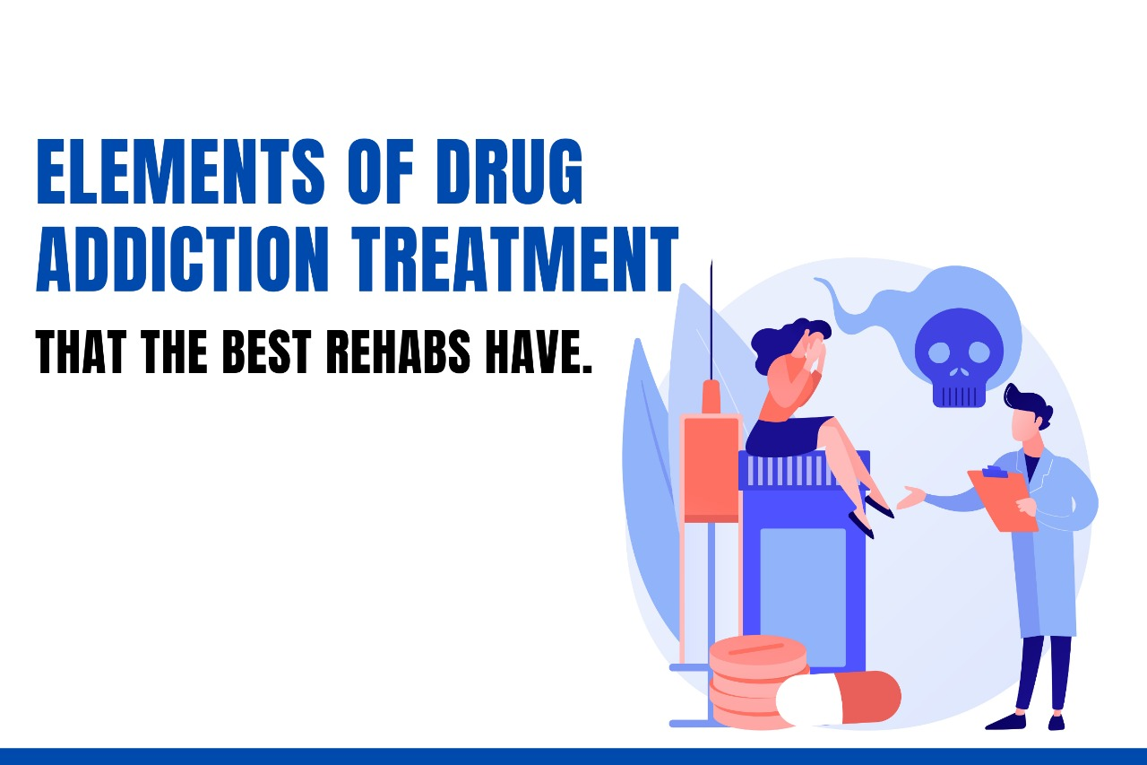 Elements of drug addiction treatment that the best Rehabs have