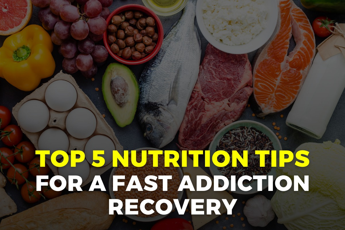 Top 5 nutrition tips for a fast addiction recovery