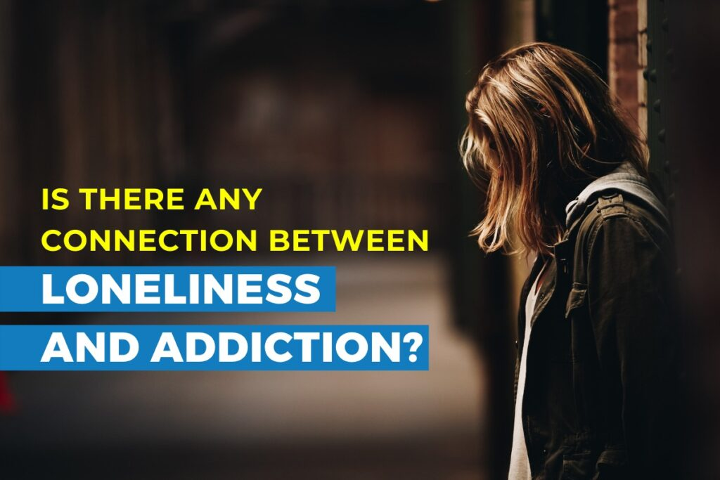 Is there any connection between Loneliness and addiction?